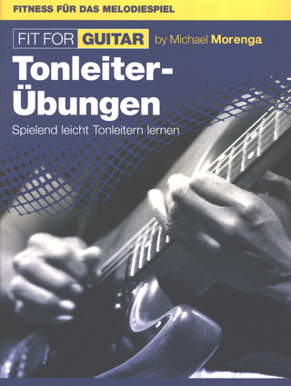Michael Morenga: Fit for Guitar – Tonleiter-Übungen