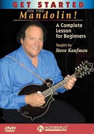 Steve Kaufman: Get Started On The Mandolin! - A Complete Lesson For Beginners