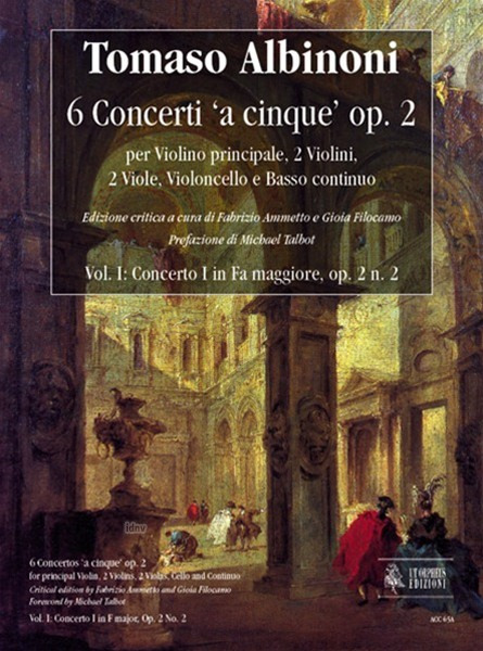Tomaso Albinoni: 6 Concertos 'a cinque' Op. 2 for principal Violin, 2 Violins, 2 Violas, Violoncello and Continuo. Vol. I: Concerto I in F major, op. 2 n. 2. Critical Edition