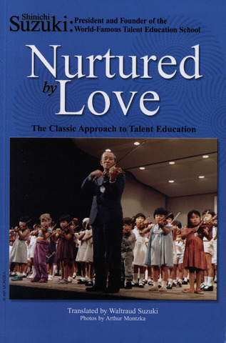 Shin'ichi Suzuki: Nurtured by Love