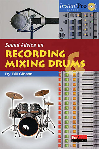 Bill Gibson: Sound Advice on Recording & Mixing Drums