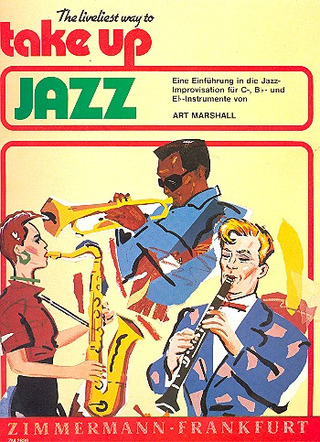 Marshall Art: Take up Jazz. Einführung in die Jazz-Improvisation.