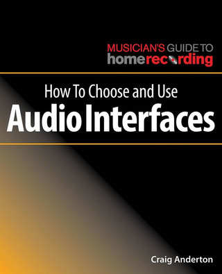 Craig Anderton: How to Choose and Use Audio Interfaces