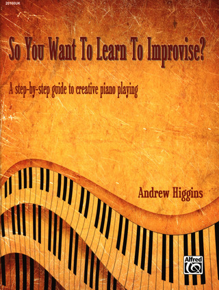 Andrew Higgins: So You Want To Learn To Improvise