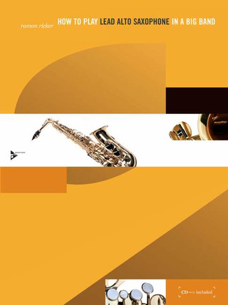 Ramon Ricker: How To Play Lead Alto Saxophone In A Big Band