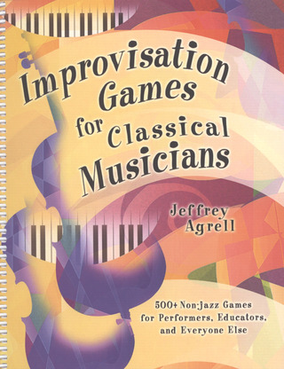 Jeffrey Agrell: Improvisation Games for classical Musicians